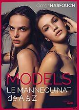 Models, le mannequinat de A à Z - Omar HARFOUCH et Anna-Véronique EL BAZE - NEUF