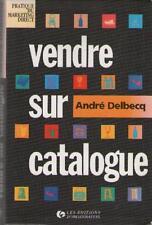 Vendre Sur Catalogue - André Delbecq - Collection : Pratique du Marketing Direct