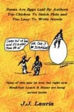 Poems Are Eggs Laid by Authors Too Chicken to Hatch Plots and Too Lazy to...