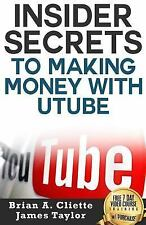 Insider Secrets to Making Money with Utube by Brian Cliette and James Taylor...