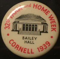 1939 BAILEY HALL CORNELL UNIVERSITY ITHACA NEW YORK 32nd FARM & HOME WK PINBACK