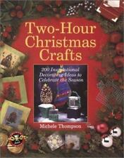 Two-Hour Christmas Crafts: 200 Inspirational Decorating Ideas to Celebrate the S