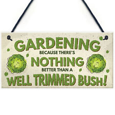 Gardening Nothing Better Than A Well Trimmed Bush Funny Rude Garden Plaque Sign