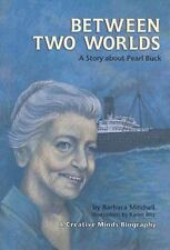 Creative Minds Biographies: Between Two Worlds : A Story about Pearl Buck by Bar