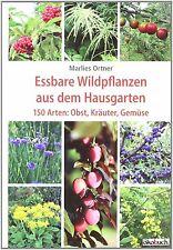 Essbare Wildpflanzen aus dem Hausgarten 150 Arten: Obst Kräuter Gemüse Buch NEU!