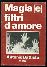 BATTISTA ANTONIO MAGO MAGIA E FILTRI D'AMORE TIP. NUOVA STAMPA 1972 ESOTERISMO