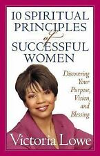 10 Spiritual Principles of Successful Women: Discovering Your Purpose, Vision,..