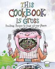 This Cookbook is Gross: Revolting recipes to freak out your friends, Tee, Susann