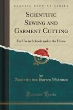 Scientific Sewing and Garment Cutting : For Use in Schools and in the Home...