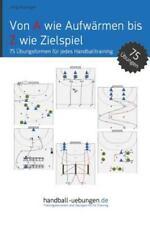 Von a Wie Aufwarmen Bis Z Wie Zielspiel : 75 Ubungsformen Fur Jeden...