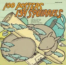 100 Posters / 134 Squirrels: A Decade of Hot Dogs, Large Mammals, and Independen