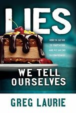Lies We Tell Ourselves: How to Say No to Temptation and Put an End to Compromise