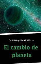 El Cambio de Planeta by Emilio Aguilar Gutiérrez (2014, Paperback)