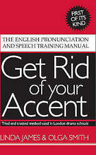 Get Rid of Your Accent: The English Pronunciation and Speech Training Manual...