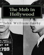 The Mob in Hollywood by John Tuohy (2012, Paperback)