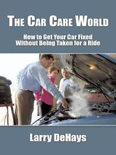 Car Care World : How to Get Your Car Fixed Without Being Taken for a Ride: By...