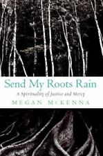 Send My Roots Rain: A Spirituality of Justice and Mercy-ExLibrary