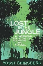Lost in the Jungle: A Harrowing True Story of Adventure and Survival By Yossi G