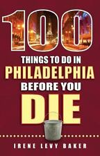 100 Things to Do in Philadelphia Before You Die (100 Things to Do-ExLibrary