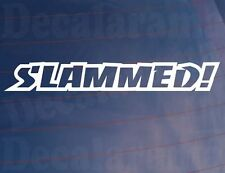 SLAMMED! Novelty Modified Lowered Show Car/Van/Window/Bumper Vinyl Sticker/Decal
