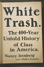 White Trash : The 400-Year Untold History of Class in America by Nancy Isenberg