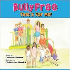 Bully Free - That's for Me! by Catherine A. Walker (2014, Paperback)