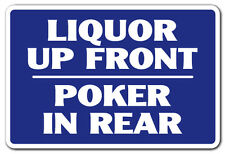 LIQUOR UP FRONT POKER IN THE REAR Novelty Sign gift alcohol drinking drunk