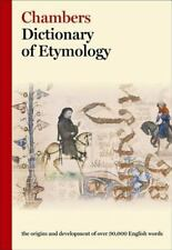 Chambers Dictionary of Etymology : The Origins and Development of over 25,000...
