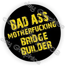 Bad Ass MotherF**king Bridge Builder Hard Hat Sticker / Motorcycle Helmet Decal