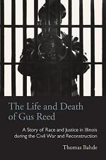 Life and Death of Gus Reed: A Story of Race and Justice in Illinois du-ExLibrary