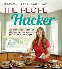 The Recipe Hacker: Comfort Foods without Soy, Dairy, Cane Sugar, Gluten, and Gra