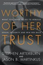 Worthy of Her Trust: What You Need to Do to Rebuild Sexual Integrity and Win Her