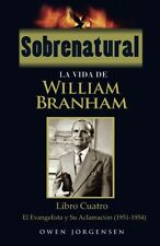Sobrenatural: La Vida De William Branham, Libro Cuatro, Español