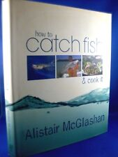 How to catch fish & cook it Book ALISTAIR McGLASHAN 2009 HC Book Tips & Recipes