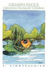 Grampa Paul's Adventure Stories for Children by P. Zimmerschied (2011,...