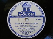OSCAR ALEMAN Odeon 55399 JAZZ 78 PAJARO ENJAULADO / SCARTUNAS