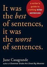 It Was the Best of Sentences, It Was the Worst of Sentences: A Writer's Guide to