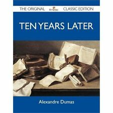 Ten Years Later - the Original Classic Edition by Alexandre Dumas (2012,...