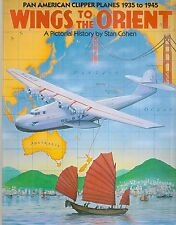 WINGS TO THE ORIENT Pan American Clipper Planes 1935 - 1945 Stan Cohen