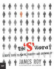 The S Word : A Boys Guide To Sex Puberty & Growing Up By James Roy