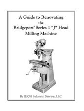 """A Guide to Renovating the Bridgeport Series 1 """"J"""" Head Milling Machine by Ilion"""