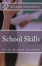 School Skills for the Facebook Generation by Archana Sohmshetty (2013,...