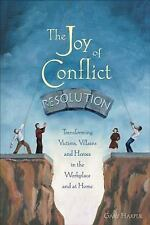 The Joy of Conflict Resolution : Transforming Victims, Villains and Heroes in th