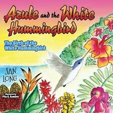 Azule and the White Hummingbird : The Birth of the White Hummingbird by Jan...