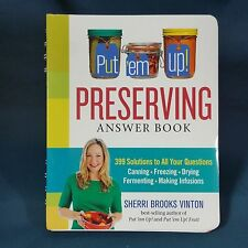 The Put 'em Up! Preserving Answer Book: 399 Solutions to All Your Questions