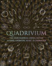 Quadrivium: The Four Classical Liberal Arts of Number, Geometry, Music, & Cosmology by John Martineau, Jason Martineau, Miranda Lundy, Anthony Ashton, Daud Sutton (Hardback)