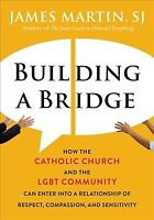 Building a Bridge : How the Catholic Church and the LGBT Community Can Enter ...