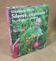 STEPHANE MARIE - SILENCE ÇA POUSSE DU POTAGER A L'ASSIETE - EDITIONS CHENE