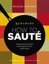 Ruhlman's How To...: Ruhlman's How to Sauté : Foolproof Recipes and...