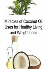 Miracles of Coconut Oil Uses for Healthy Living and Weight Loss : Coconut...